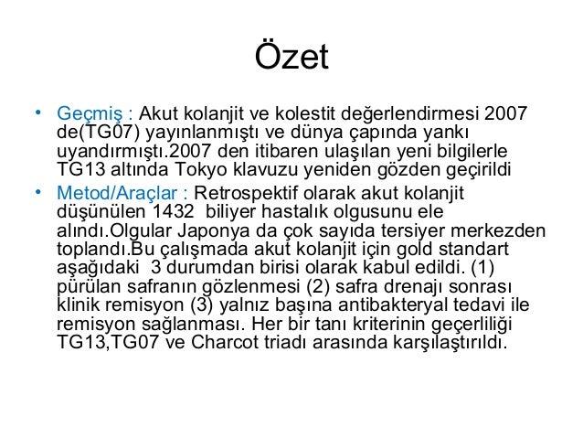 Özet • Geçmiş : Akut kolanjit ve kolestit değerlendirmesi 2007 de(TG07) yayınlanmıştı ve dünya çapında yankı uyandırmıştı....