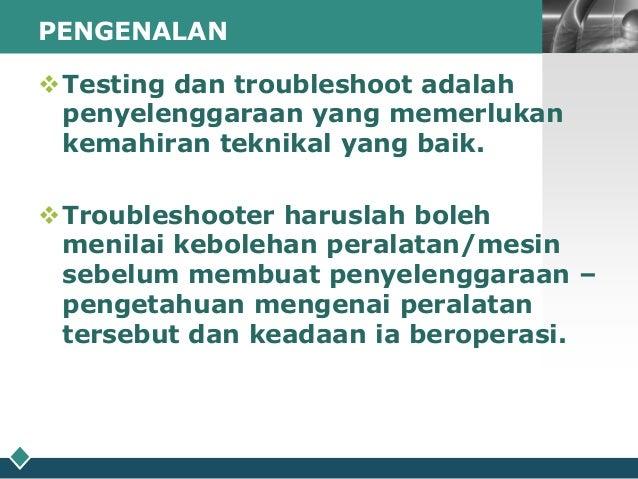 PENGENALAN  LOGO  Testing dan troubleshoot adalah penyelenggaraan yang memerlukan kemahiran teknikal yang baik. Troubles...