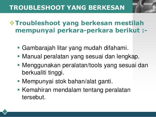 TROUBLESHOOT YANG BERKESAN  LOGO  Troubleshoot yang berkesan mestilah mempunyai perkara-perkara berikut : Gambarajah lit...