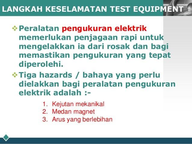 LOGO LANGKAH KESELAMATAN TEST EQUIPMENT  Peralatan pengukuran elektrik memerlukan penjagaan rapi untuk mengelakkan ia dar...