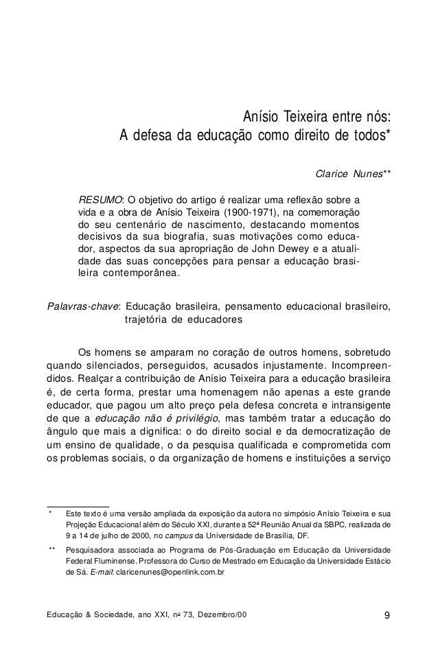 Anísio Teixeira entre nós: A defesa da educação como direito de todos* Clarice Nunes** RESUMO: O objetivo do artigo é real...