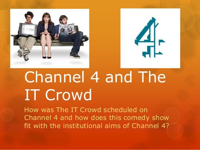 Channel 4 and The IT Crowd How was The IT Crowd scheduled on Channel 4 and how does this comedy show fit with the institut...