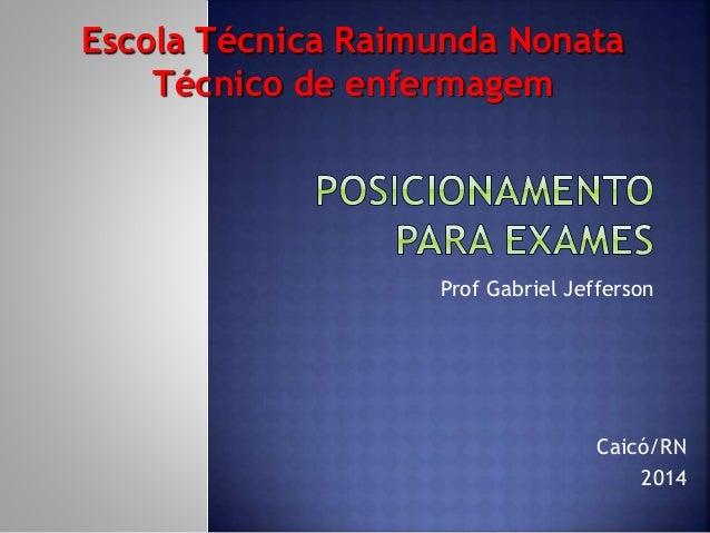 Prof Gabriel Jefferson Escola Técnica Raimunda Nonata Técnico de enfermagem Caicó/RN 2014
