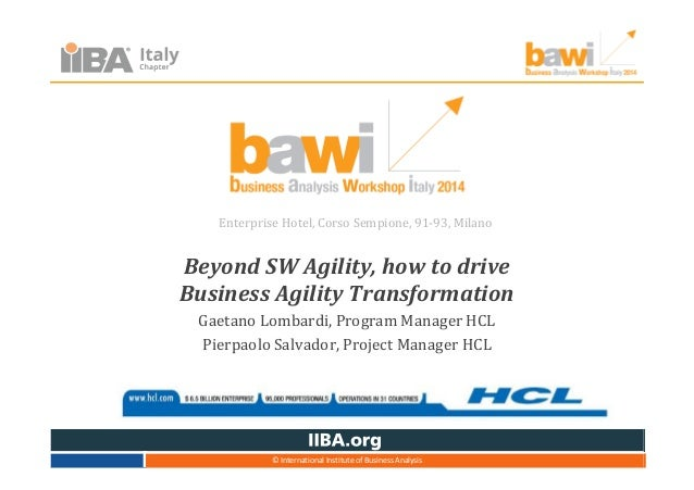 Beyond SW Agility, how to drive Business Agility Transformation Gaetano Lombardi, Program Manager HCL Pierpaolo Salvador, ...