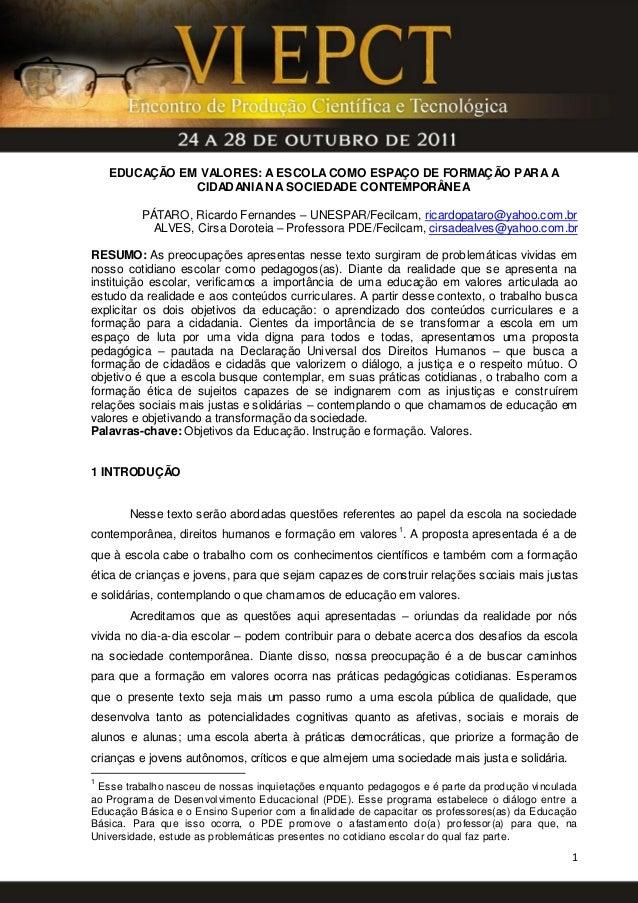 1 EDUCAÇÃO EM VALORES: A ESCOLACOMO ESPAÇO DE FORMAÇÃO PARA A CIDADANIANA SOCIEDADE CONTEMPORÂNEA PÁTARO, Ricardo Fernande...