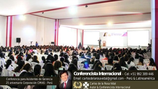 Conferencia para Asistentes de Gerencia 25 aniversario Corporación CIMAS - Perú Conferencista Internacional – Cel: +51 992...