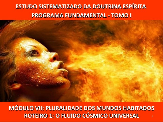 MÓDULO VII: PLURALIDADE DOS MUNDOS HABITADOSMÓDULO VII: PLURALIDADE DOS MUNDOS HABITADOS ROTEIRO 1: O FLUIDO CÓSMICO UNIVE...