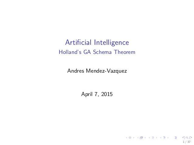 Artificial Intelligence Holland's GA Schema Theorem Andres Mendez-Vazquez April 7, 2015 1 / 37