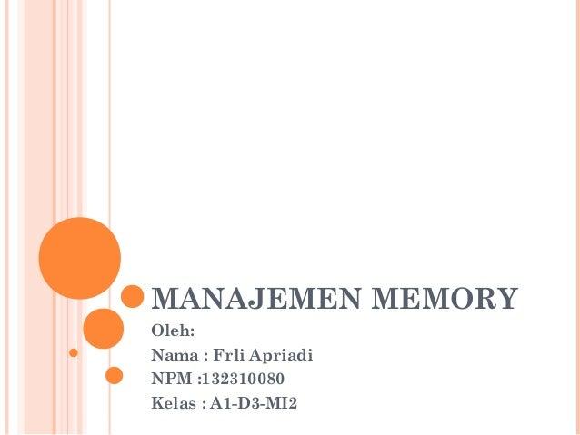 MANAJEMEN MEMORY Oleh: Nama : Frli Apriadi NPM :132310080 Kelas : A1-D3-MI2