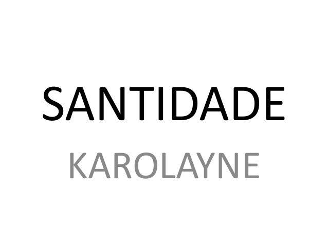 SANTIDADE KAROLAYNE