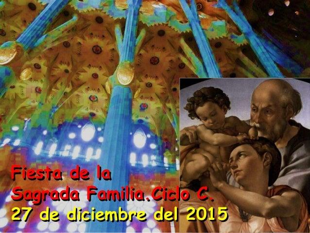 Fiesta de la Sagrada Familia.Ciclo C. 27 de diciembre del 2015