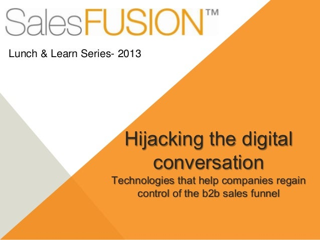 Hijacking the digital conversation Technologies that help companies regain control of the b2b sales funnel Lunch & Learn S...