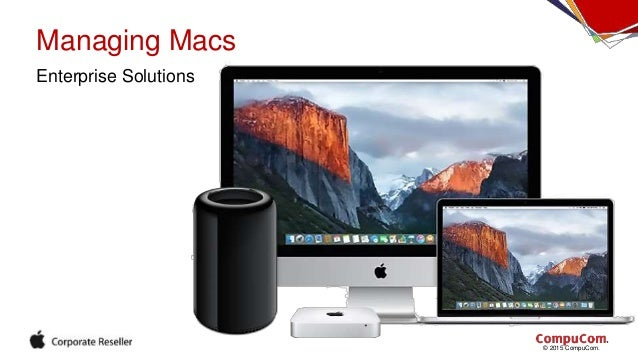 © 2015 CompuCom. Managing Macs Enterprise Solutions