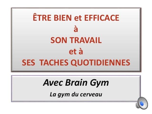 ÊTRE BIEN et EFFICACE à SON TRAVAIL et à SES TACHES QUOTIDIENNES Avec Brain Gym La gym du cerveau