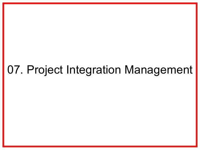 07  Project Integration Management