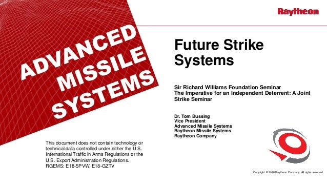 Copyright © 2018 Raytheon Company. All rights reserved. Future Strike Systems Sir Richard Williams Foundation Seminar The ...