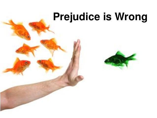 Prejudice is Wrong