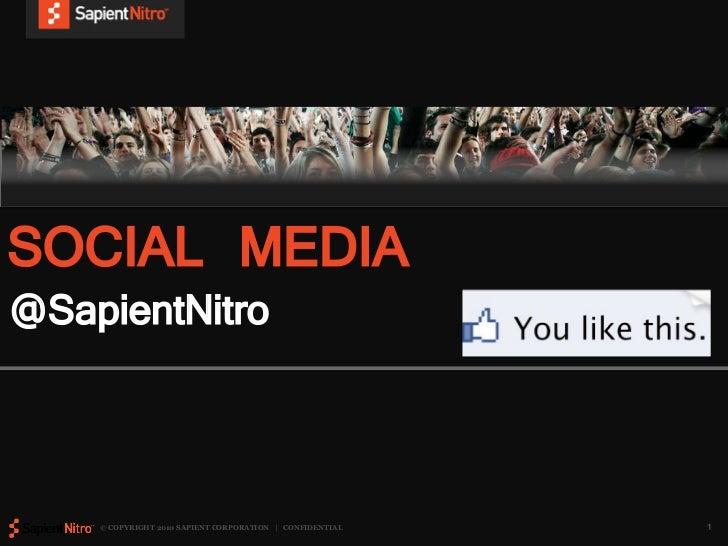 SOCIAL MEDIA@SapientNitro    © COPYRIGHT 2010 SAPIENT CORPORATION | CONFIDENTIAL   1