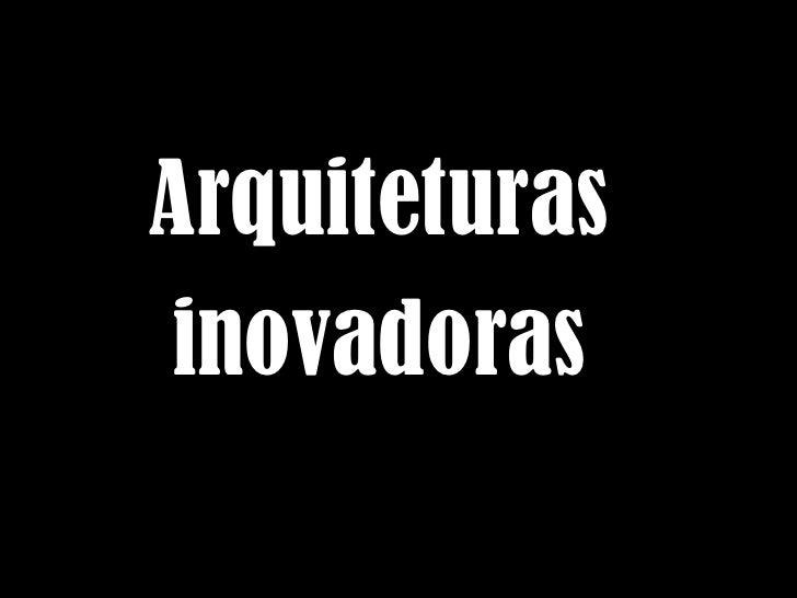 Arquiteturas  inovadoras