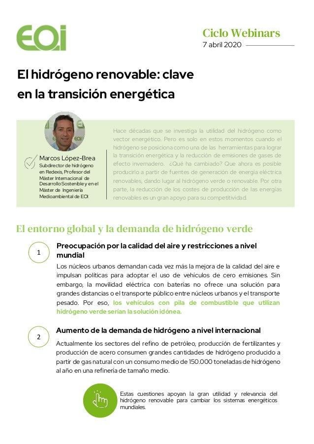 Ciclo Webinars. 7 abril 2020 El hidrógeno renovable: clave en la transición energética Marcos López-Brea Subdirector de hi...