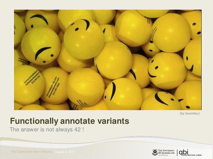 [by Swamibu]<br />Functionally annotate variants<br />The answer is not always 42 !<br />August 4, 2011<br />