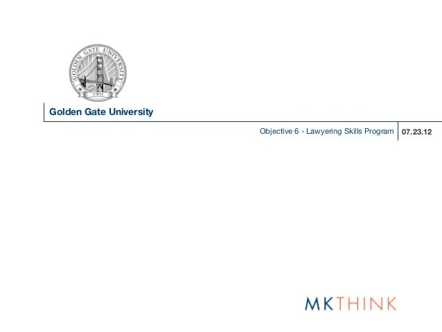 Golden Gate University                         Objective 6 - Lawyering Skills Program 07.23.12