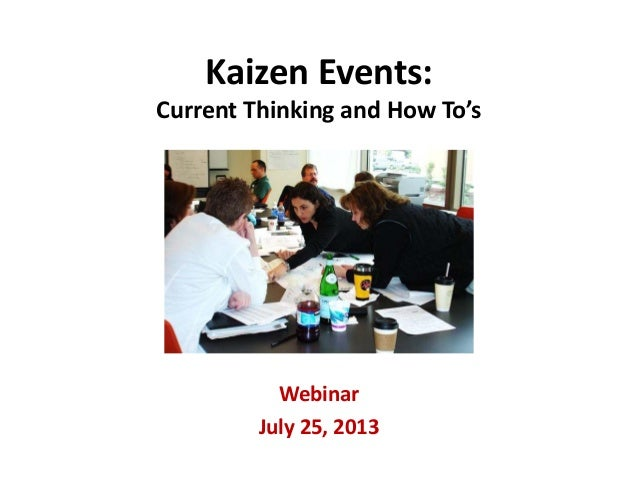 Kaizen Events:  Current Thinking and How To's Webinar July 25, 2013