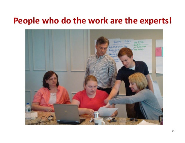 People who do the work are the experts! 14