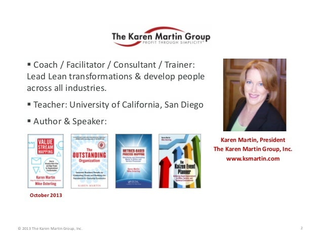 © 2013 The Karen Martin Group, Inc.  Coach / Facilitator / Consultant / Trainer:  Lead Lean transformations & develop peo...