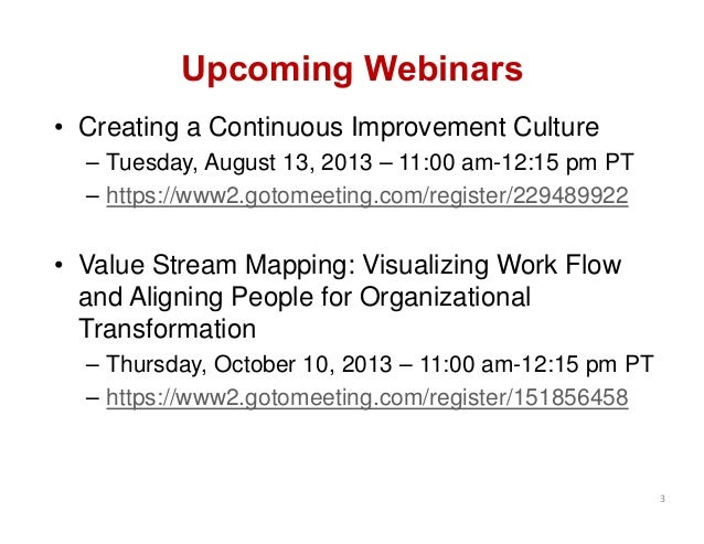 Upcoming Webinars • Creating a Continuous Improvement Culture – Tuesday, August 13, 2013 – 11:00 am-12:15 pm PT – https://...