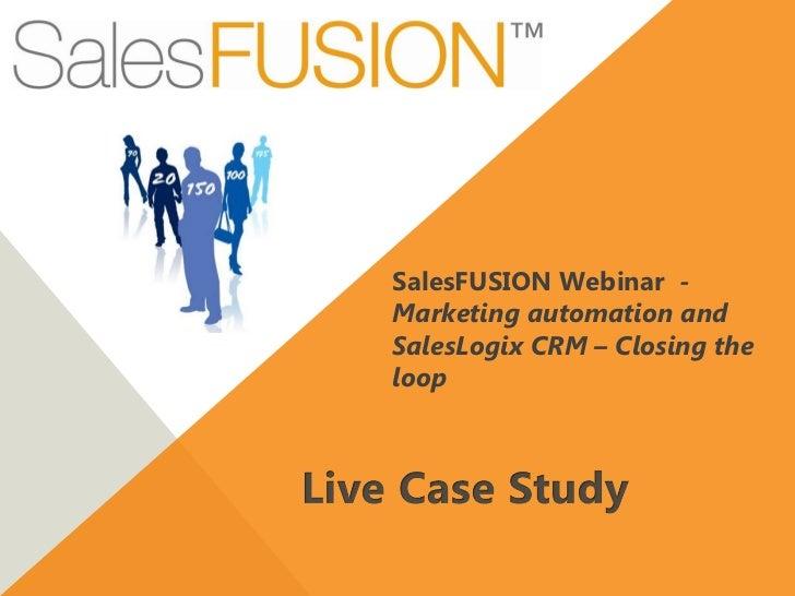SalesFUSION Webinar -Marketing automation andSalesLogix CRM – Closing theloop