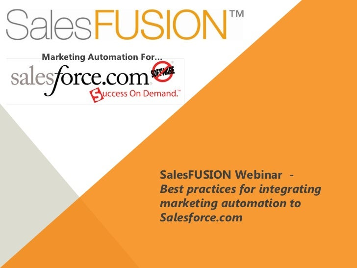 Marketing Automation For…                        SalesFUSION Webinar -                        Best practices for integrati...