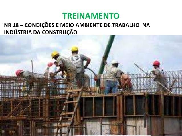TREINAMENTO  NR 18 – CONDIÇÕES E MEIO AMBIENTE DE TRABALHO NA  INDÚSTRIA DA CONSTRUÇÃO