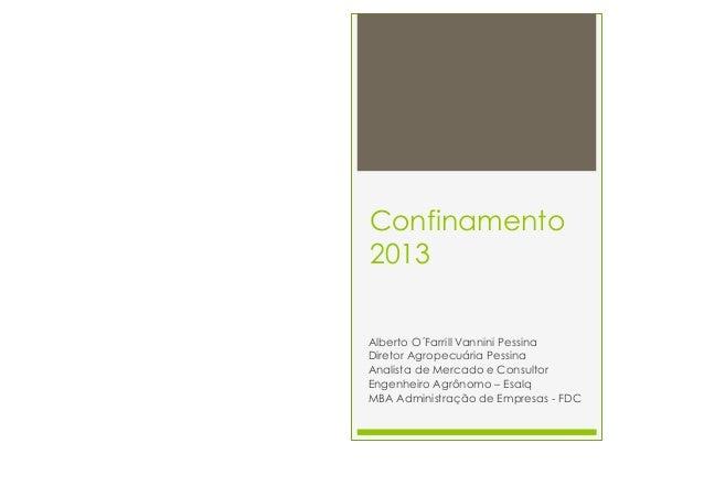 Confinamento2013Alberto O´Farrill Vannini PessinaDiretor Agropecuária PessinaAnalista de Mercado e ConsultorEngenheiro Agr...