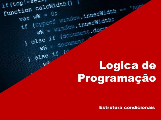 Logica de Programação Estrutura condicionais