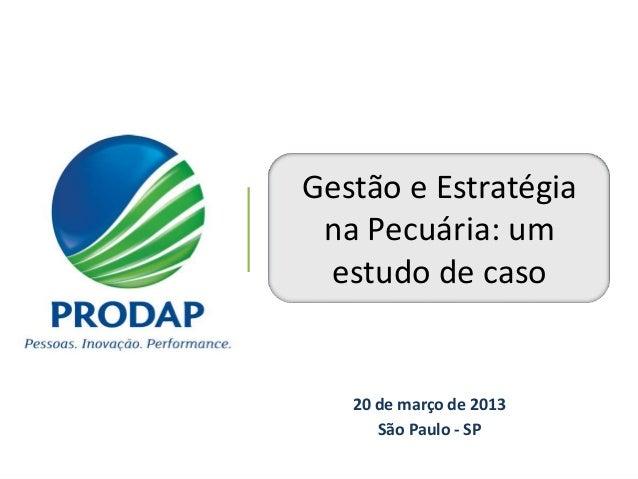 ROTEIRO          Gestão e Estratégia           na Pecuária: um           estudo de caso             20 de março de 2013   ...