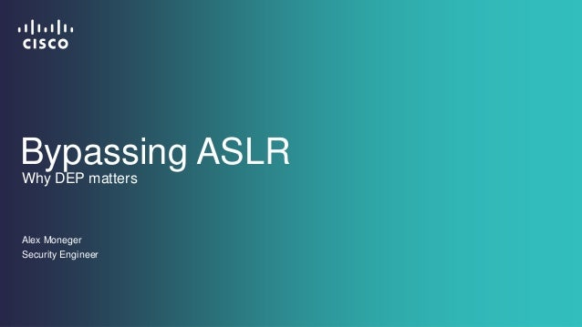 Bypassing ASLR  Why DEP matters  Alex Moneger  Security Engineer