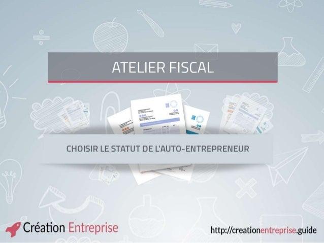 ATELIER FISCAL Choisir le statut de l'auto- entrepreneur