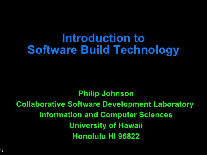 Introduction to Software Build Technology Philip Johnson Collaborative Software Development Laboratory  Information and Co...