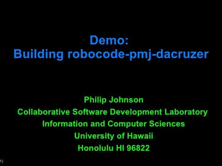 Demo:  Building robocode-pmj-dacruzer Philip Johnson Collaborative Software Development Laboratory  Information and Comput...