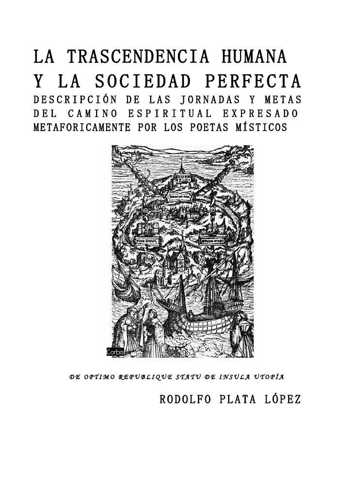 LA TRASCENDENCIA HUMANA Y LA SOCIEDAD PERFECTA DESCRIPCIÓN DE LAS JORNADAS Y METAS DEL CAMINO ESPIRITUAL EXPRESADO METAFOR...