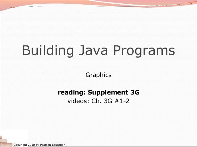 Building Java Programs                                      Graphics                             reading: Supplement 3G   ...