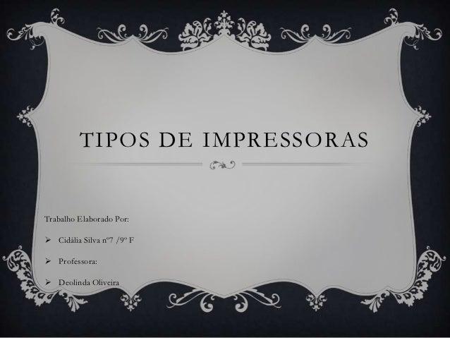 TIPOS DE IMPRESSORASTrabalho Elaborado Por: Cidália Silva nº7 /9º F Professora: Deolinda Oliveira