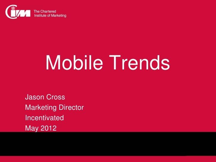 Mobile TrendsJason CrossMarketing DirectorIncentivatedMay 2012