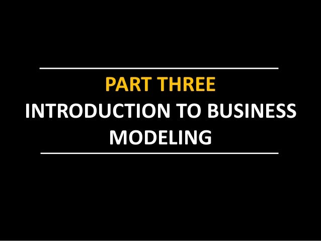 PART THREE INTRODUCTION TO BUSINESS MODELING