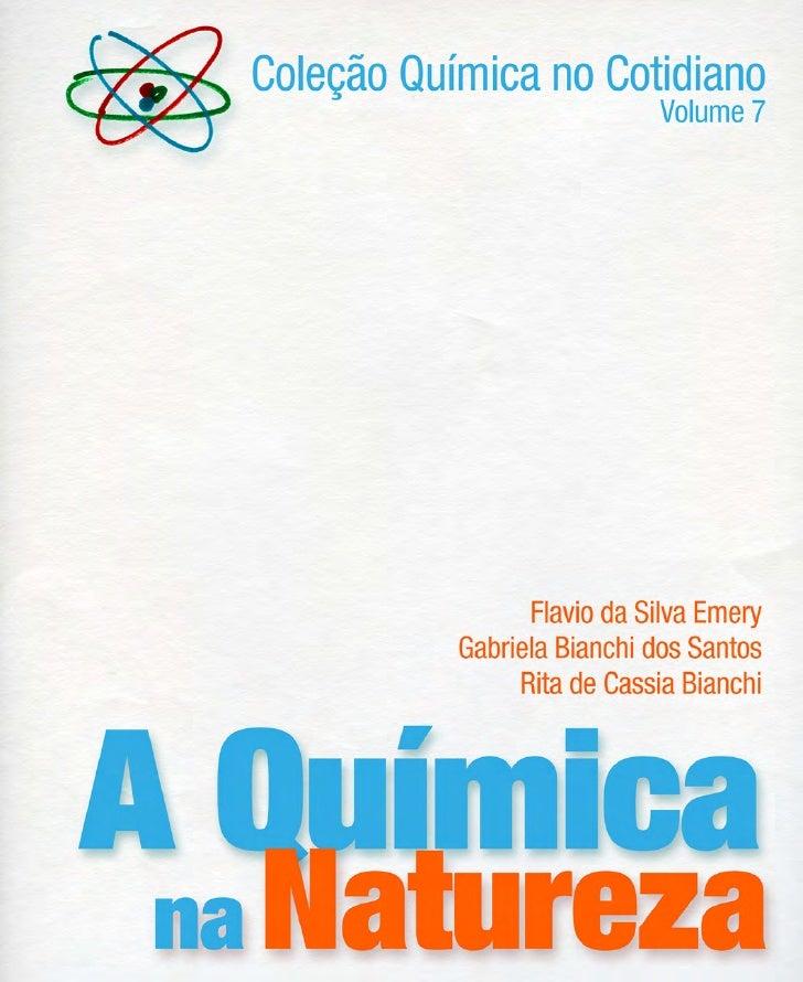 Coleção Química no Cotidiano                 Volume 7A Química na Natureza         Flavio da Silva Emery    Gabriela Bianc...