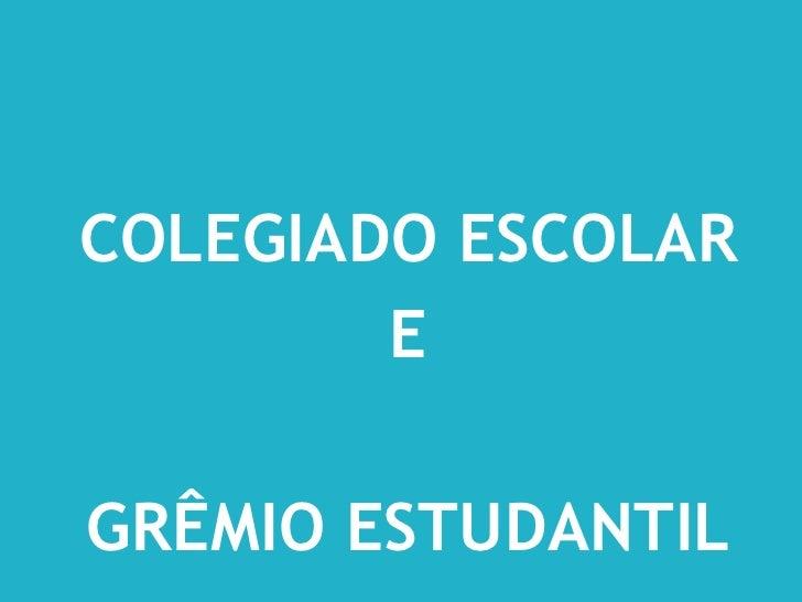 COLEGIADO ESCOLAR<br />E <br />GRÊMIO ESTUDANTIL<br />