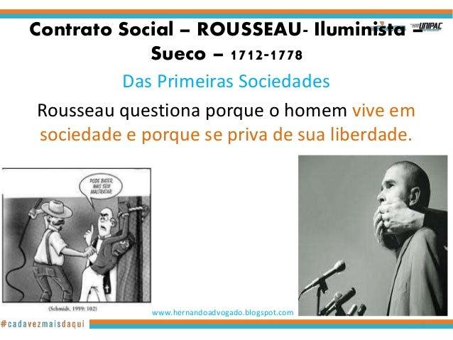 Contrato Social – ROUSSEAU- Iluminista – Sueco – 1712-1778 Das Primeiras Sociedades Rousseau questiona porque o homem vive...
