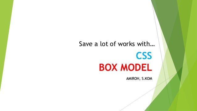 CSS BOX MODEL AMIROH, S.KOM Save a lot of works with…