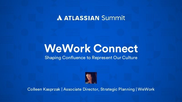 WeWork Connect Shaping Confluence to Represent Our Culture Colleen Kasprzak | Associate Director, Strategic Planning | WeW...